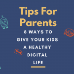 8 Ways To Give Your Kids a Healthy Digital Life