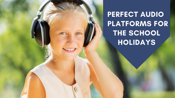 The audio platforms that are perfect for the school holidays